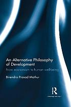 An alternative philosophy of development : from economism to human well-being