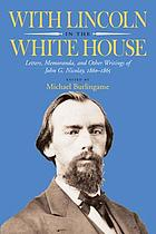 With Lincoln in the White House : letters, memoranda, and other writings of John G. Nicolay, 1860-1865
