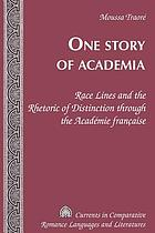 One story of academia : race lines and the rhetoric of distinction through the Académie française