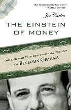 The Einstein of money : the life and timeless financial wisdom of Benjamin Graham