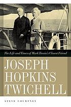 Joseph Hopkins Twichell : the life and times of Mark Twain's closest friend