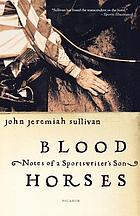 Blood horses : notes of a sportswriter's son