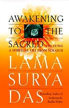 Awakening to the sacred : creating a spiritual life from scratch