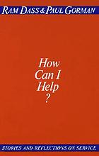 How can I help? : stories and refelctions on service
