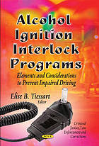 Alcohol ignition interlock programs : elements and considerations to prevent impaired driving