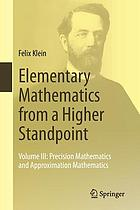 Elementary mathematics from a higher standpoint. Volume III, Precision mathematics and approximation mathematics