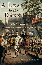 A leap in the dark : the struggle to create the American republic