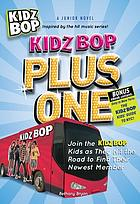 Kidz Bop plus one : a junior novel