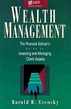 Wealth management : the financial advisor's guide to investing and managing client's assets