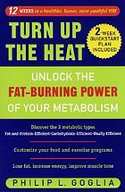 Turn up the heat : unlock the fat-burning power of your metabolism