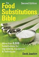 The food substitutions bible : more than 6,500 substitutions for ingredients, equipment & techniques