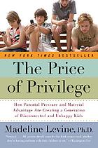 The price of privilege : how parental pressure and material advantage are creating a generation of disconnected and unhappy kids