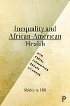 Inequality and African-American health : how racial disparities create sickness