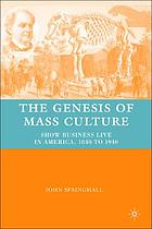 The genesis of mass culture : show business live in America, 1840 to 1940