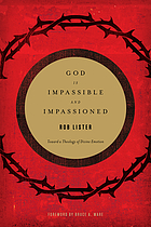 God is impassible and impassioned : toward a theology of divine emotion