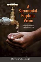 A sacramental-prophetic vision : Christian spirituality in a suffering world