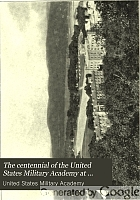 The centennial of the United States Military Academy at West Point, New York. 1802-1902.