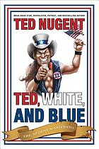 Ted, white, and blue : the Nugent manifesto