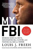 My FBI : bringing down the Mafia, investigating Bill Clinton, and fighting the War on Terror