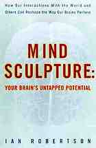 Mind sculpture : unlocking your brain's untapped potential