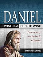 Daniel : wisdom to the wise : commentary on the book of Daniel
