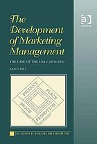 The development of marketing management : the case of the USA, c. 1910-1940