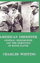 American deserter : General Eisenhower and the execution of Slovik case