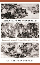 Dimensions of originality : essays on seventeenth-century Chinese art theory and criticism