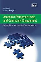 Academic Entrepreneurship and Community Engagement : Scholarship in Action and the Syracuse Miracle.
