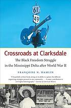 Crossroads at Clarksdale : the Black freedom struggle in the Mississippi Delta after World War II