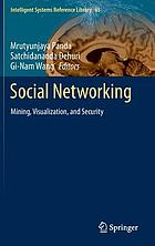 Social networking : mining, visualization, and security