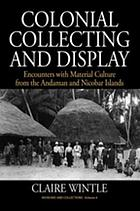 Colonial Collecting and Display : Encounters with Material Culture from the Andaman and Nicobar Islands.