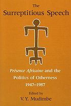 The Surreptitious speech : Présence africaine and the politics of otherness, 1947-1987