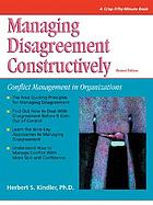 Managing disagreement constructively : conflict management in organizations