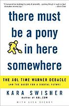 There must be a pony in here somewhere : the AOL Time Warner debacle and the quest for a digital future