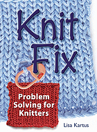 Knit fix : problem solving for knitters