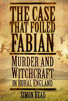 The case that foiled Fabian : murder and witchcraft in rural England