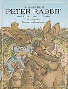 The complete tales of Peter Rabbit and other favorite stories