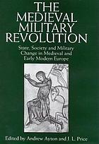 The medieval military revolution : state, society and military change in medieval and early modern Europe