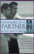 The power of a partner : creating and maintaining healthy gay and lesbian relationships