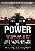 Panderer to power : the untold story of how Alan Greenspan enriched Wall Street and left a legacy of recession