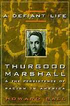 A defiant life : Thurgood Marshall and the persistence of racism in America