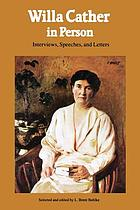 Willa Cather in person : interviews, speeches, and letters