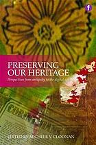 Preserving our heritage : perspectives from antiquity to the digitial age