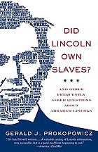 Did Lincoln own slaves? : and other frequently asked questions about Abraham Lincoln