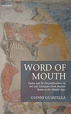 Word of mouth : Fama and its personifications in art and literature from ancient Rome to the middle ages