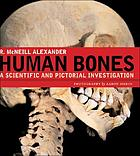 Human bones : a scientific and pictorial investigation
