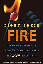 Light their fire : using internal marketing to ignite employee performance and wow your customers
