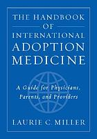 The handbook of international adoption medicine : a guide for physicians, parents, and providers
