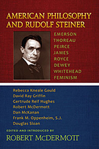 American philosophy and Rudolf Steiner : Emerson, Thoreau, Peirce, James, Royce, Dewey, Whitehead, feminism